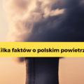 Zanieczyszczenie powietrza – fakty