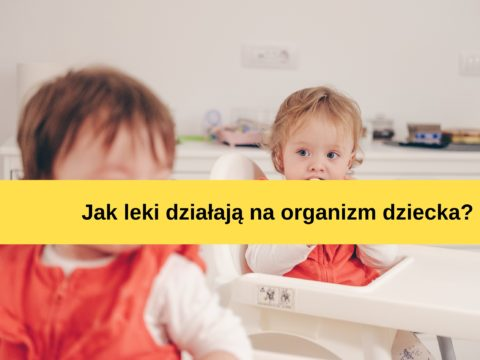 Leki u dzieci – jak działają?